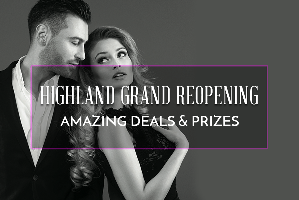 Highland Got A Makeover – Hello Grand ReOpening Deals!