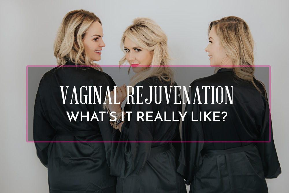 Vaginal Rejuvenation – What's it Really Like?