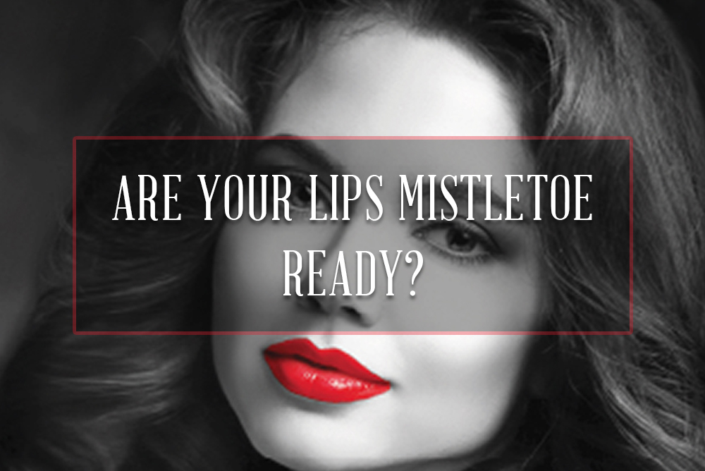 Are your lips mistletoe ready?