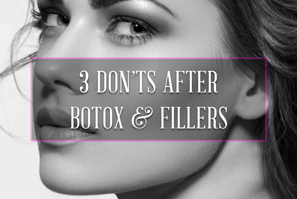 Three Things You Shouldn't Do After Botox/Fillers